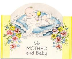 TO MOTHER AND BABY baby on blue cushion holds rattle, yellow floral bunches on sides