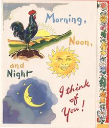MORNING, NOON, AND NIGHT I THINK OF YOU! rooster, sun & moon