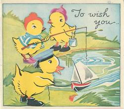 TO WISH YOU .. three dressed yellow ducks fish in pond
