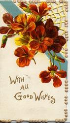 WITH ALL GOOD WISHES in gilt below  perforated design & bronze wallflowers, embossed