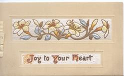 JOY TO YOUR HEART in red & gilt in white inset below stylised pale yellow flowers with silver leaves