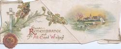 REMBRANCE AND ALL GOOD WISHES (R,A,G,W illuminated), red seal, mignonette across to watery rural inset