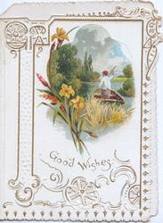 GOOD WISHES in gilt, elaborate gilt & white perforated marginal design,daffodils, watery inset with boat, rural