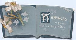 HAPPINESS BE YOURS FROM DAY TO DAY (H illuminated), narcissi left, depicting grey booklet, rural inset