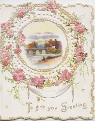 TO GIVE YOU GREETING in gilt, perforated pink japonica & white perforated design round  inset of river & bridge
