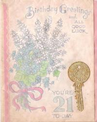 BIRTHDAY GREETINGS AND ALL GOOD LUCK -- YOU'RE 21 TO-DAY silvered floral bunch tied with pink ribbon, gilt key applique