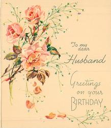 GREETINGS ON YOUR BIRTHDAY below TO MY DEAR HUSBAND 3 pink roses & buds with white floral sprays