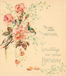 GREETINGS ON YOUR BIRTHDAY below TO MY DEAR MOTHER 3 pink roses & buds with white floral sprays