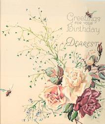 GREETINGS FOR YOUR BIRTHDAY DEAREST above 4 roses --  3 yellow & 1 red, white floral sprays, 2 bees
