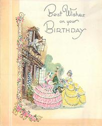 BEST WISHES ON YOUR BIRTHDAY  two women in ruffled hoop dresses call up to friend at window, column of roses left