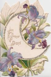 HAPPY DAYS in gilt on glittered moon shaped inset, perforations, purple iris above & below, embossed
