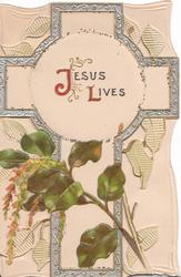 JESUS LIVES(J & L illuminated) in centre of silver margined cross, embossed much perforated design, heliconia below