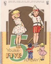 YOU'RE FIVE TO-DAY! large green 5,  boy & girl salute with 2 dolls, die-cut gilt background, scalloped side panels