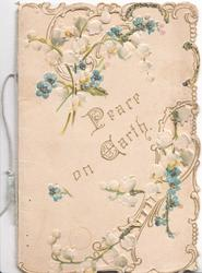 PEACE ON EARTH in gilt centrally, forget-me-nots & lilies-of-the-valley above & below , glittered perforated design