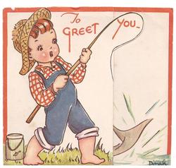TO GREET YOU in red, child wearing checkered shirt & coveralls holds fishing rod