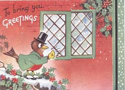 TO BRING YOU GREETINGS dressed robin with top hat raps on exterior window, holly