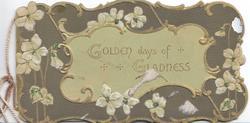 GOLDEN DAYS OF GLADNESS in gilt on pale green plaque, white anemones around on deep green background, gilt designs