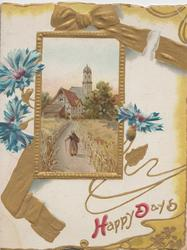 HAPPY DAYS (H & D illuminated), gilt bow & ribbon behind rural inset, woman  walks toward church, blue cornflowers around