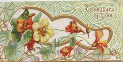THOUGHTS OF YOU in gilt above right, yellow & orange nasturtiums among very complex  white, gilt & green perforated design