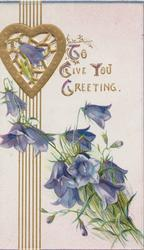TO GIVE YOU GREETING(T,G & Y illuminated) heart & perforated design left above blue campanulas