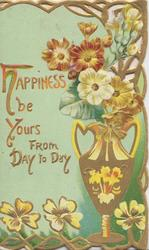 HAPPINESS BE YOURS FROM DAY TO DAY, perforated bronze polyanthus & yellow primroses in vase over design