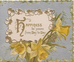 HAPPINESS(H illuminated) BE YOURS FROM DAY TO DAY on white plaque over daffodils, silver background