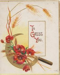 TO GREET YOU(T,G,& W illuminated) on white plaque, red poppies over gilt sickle, barley around, gilt margins