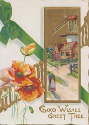 GOOD WISHES GREET THEE below gilt bordered windmill inset, red poppies left, perforated gilt & green ribbon design