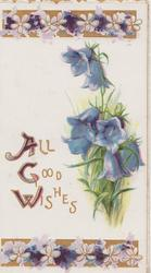 ALL GOOD WISHES(A,G & W illuminated) left, blue campanulas right, stylised floral design top & bottom