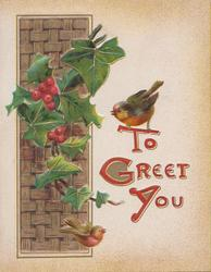 TO GREET YOU(T,G,& Y illuminated), robin perched above, holly left over plait brown inset design