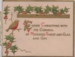 COMES CHRISTMAS WITH ITS CORONAL OF MEMORIES SWEET AND GLAD AND GAY(illuminated letters)below holly & robin holly front right