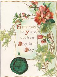 HAPPINESS BE YOURS FROM DAY TO DAY(illuminated letters) on white plaque, green seal, red wild roses & ivy, perforated