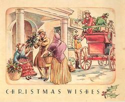 CHRISTMAS WISHES below village inset: man buys holly from two women peddlers, carriage with townspeople atop, right