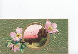 GREETINGS in gilt below pink wild roses on either side of gilt bordered rural inset, green designed background