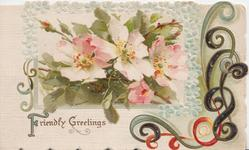 FRIENDLY GREETINGS(F & G illuminated) below pale pink wild roses in window with forget-me-not border, design right