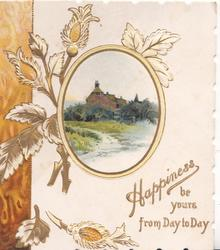 HAPPINESS BE YOURS FROM DAY TO DAY in gilt lower right, stylised moss roses left, oval rural inset