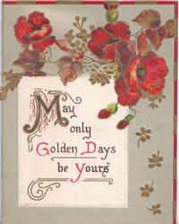 MAY ONLY GOLDEN DAYS BE YOURS(letters illuminated) on white plaque, red pansies above, grey background
