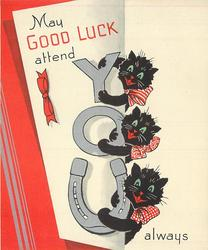 MAY GOOD LUCK ATTEND YOU ALWAYS 3 black cats cling to silvered lettering, 'U' illuminated with horseshoe