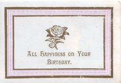 ALL HAPPINESS ON YOUR BIRTHDAY centrally framed by purple &  brown marginal design, rose above
