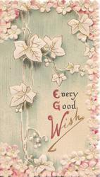 EVERY GOOD WISH (E,G,&W illuminated) below cascade of ivy, white & pink blossom as marginal design, green background