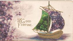 GOOD FORTUNE in gilt between violets left & boat with flowers on sail