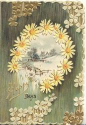 HAPPY DAYS in gilt, orange centred yellow daisies round rural inset, green background, stylised flowers around