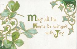 MAY ALL THE HOURS BE WINGED WITH JOY(M,H,J illuminated), stylised green ivy & clover leaves