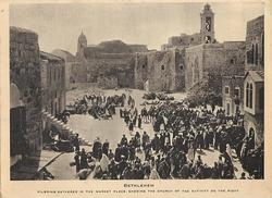 BETHLEHEM PILGRIMS GATHERED IN THE MARKET PLACE, SHOWING THE CHURCH OF THE NATIVITY RIGHT