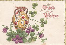 GOOD WISHES(G & W illuminated) ornate vase above violets, narrow pale green marginal design