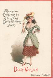 "Dickens characters, DOLLY VARDEN   ""BARNABY RUDGE"" MAY YOUR CHRISTMAS BE AS BRIGHT AS DOLLY VARDEN'S SMILES."