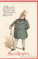 "Dickens characters, MAJOR BAGSTOCK   ""DOMBEY AND SON"" J.B. IS SLY, DE-VILISH SLY - WHERE'S THE MISTLETOE?"
