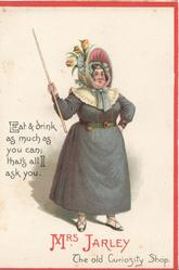 Dickens characters, MRS. JARLEY  THE OLD CURIOSITY SHOP.EAT AND DRINK AS MUCH AS YOU CAN; THAT'S ALLI ASK YOU.