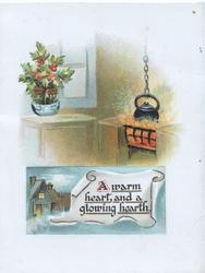 A WARM HEART, AND A GLOWING HEARTH on white plaque in blue inset below pot on fire & bowl of berried holly