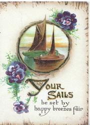 YOUR SAILS(illuminated) BE SET BY HAPPY BREEZES FAIR blue pansies below circulat inset of boats with sails